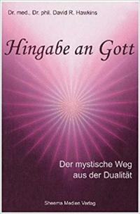 David R Hawkins - Hingabe an Gott: Der mystische Weg aus der Dualität