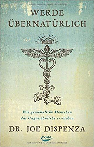 Dr.Joe Dispenza - Werde übernatürlich: Wie gewöhnliche Menschen das Ungewöhnliche erreichen