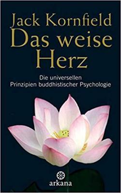 Das weise Herz: Die universellen Prinzipien buddhistischer Psychologie