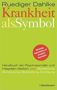 Dr. med. Ruediger Dahlke Krankheit als Symbol Ein Handbuch der Psychosomatik Symptome Be-Deutung Einloesung